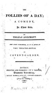The follies of a day; a comedy [by P.A. Caron de Beaumarchais, tr.] by T. Holcroft [with alterations by J.P. Kemble].
