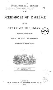 Supplemental Report of the Commissioner of Insurance for the State of Michigan: Showing the Condition of the Stock Fire Insurance Companies, Subsequent to October 8, 1871