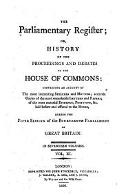 The Parliamentary Register: Or, History of the Proceedings and Debates of the House of Commons [and of the House of Lords] Containing an Account of the Interesting Speeches and Motions ... During the 1st Session of the 14th [-18th] Parliament of Great Britain, Volume 11