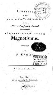 Umrisse zu den physischen Verhältnissen des von Herrn Professor Örsted entdeckten elektro-chemischen Magnetismus