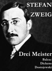 Drei Meister. Balzac - Dickens - Dostojewski: Erster Teil des Zyklus: Die Baumeister der Welt. Versuch einer Typologie des Geistes