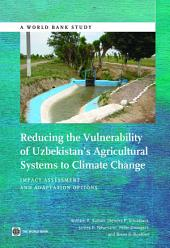 Reducing the Vulnerability of Uzbekistan's Agricultural Systems to Climate Change: Impact Assessment and Adaptation Options