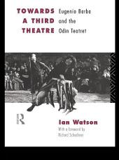 Towards a Third Theatre: Eugenio Barba and the Odin Teatret, Edition 2