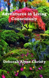 Adventures in Living Consciously