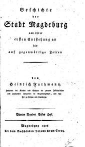 Geschichte der Stadt Magdeburg von ihrer ersten Entstehung an bis auf gegenwärtige Zeiten: Band 4,Teil 1
