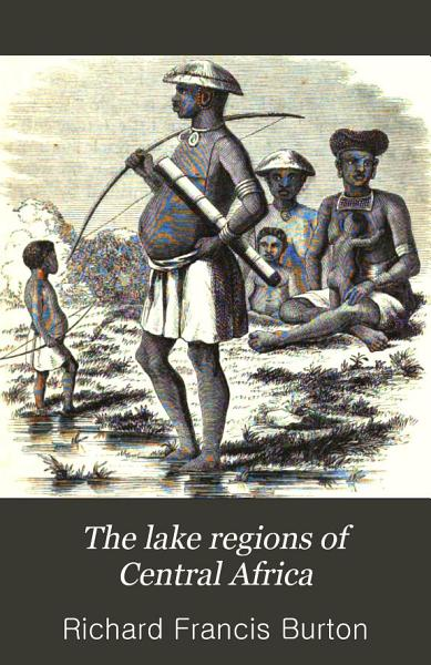 Download The Lake Regions of Central Africa Book