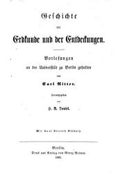 Geschichte der Erdkunde und der Entdeckungen: Vorlesungen an der Universität zu Berlin