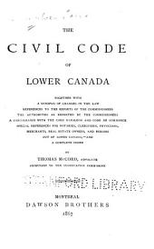 The Civil Code of Lower Canada, Together with a Synopsis of Changes in the Law, References to the Reports of the Commissioners