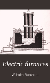 Electric Furnaces: The Production of Heat from Electrical Energy and the Construction of Electric Furnaces
