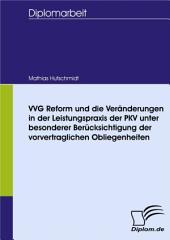 VVG Reform und die Veränderungen in der Leistungspraxis der PKV unter besonderer Berücksichtigung der vorvertraglichen Obliegenheiten