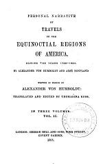 Personal narrative of travels to the equinoctial regions of America, during the years 1799-1804, by A. von Humboldt and A. Bonpland