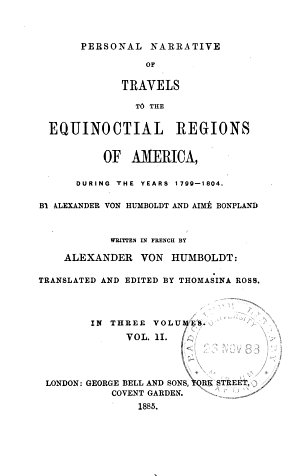 Personal narrative of travels to the equinoctial regions of America  during the years 1799 1804  by A  von Humboldt and A  Bonpland