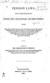 Pension Laws, Now in Force, Relative to Invalid, Navy Revolutionary, and Other Pensions: Together with the Constructions Placed Upon Such Laws by the War Department Or Attorney General, and the Forms Necessary to be Followed by Applicants for Pensions Under the Several Laws, and the Bounty Laws, as Also the Necessary Forms for Application Therefor