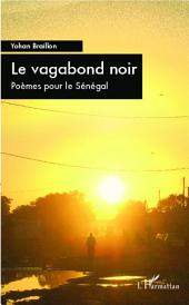 Le Vagabond noir: Poèmes pour le Sénégal