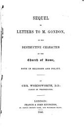 Sequel to Letters to M. Gondon, on the destructive character of the Church of Rome, both in religion and polity