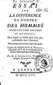 Essai sur la difference du nombre des hommes dans les tems anciens et modernes, dans lequel on etablit qu'il etoit plus considerable dans l'antiquite. Traduit de l'anglois de m. R. Wallace ... par m. de Joncourt ...