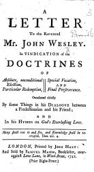 A Letter to the Rev  Mr  J  Wesley  In vindication of the Doctrines of Absolute     Election  Particular Redemption  Special Vocation  and Final Perseverance  Occasioned chiefly by some things in his Dialogue between a Predestinarian and his friend  and in his Hymns on God s Everlasting Love PDF