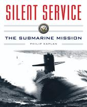 Silent Service: Submarine Warfare from World War II to the PresentÑAn Illustrated and Oral History