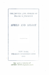 "The Novels and Stories: Afield and afloat: The Buller-Podington compact. The romance of a mule-car. The governor-general. Old Applejoy's ghost. Struck by a boomerang. The skipper and El Capitan. ""Come in, new year."" A sailor's knot. The great staircase at Landover Hall. The ghosts in my toewer. The landsman's tale"