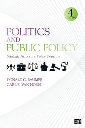 Politics and Public Policy: Strategic Actors and Policy Domains, Edition 4
