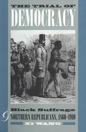 The Trial of Democracy: Black Suffrage and Northern Republicans, 1860-1910