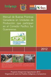 Manual de Buenas Prácticas Ganaderas en Unidades de Producción que participan en el Corredor Pacífico Sur Guerrerense.