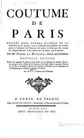 Coutume de Paris: rédigée dans l'ordre naturel de la disposition de ses articles, avec la résolution des questions que l'ambiguité ou l'obscurité du texte ont fait naître, le sentiment des auteurs sur chaque difficulté, et les raisons tant de douter que de décider