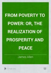 From Poverty to Power: Or, the Realization of Prosperity and Peace