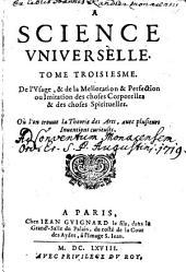 La Science Universelle: De L'Vsage, & de la Melioration & Perfection ou Imitation des choses Corporelles & des choses Spirituelles ...