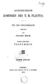 Ausgewählte Komödien des T. M. Plautus: für den Schulgebrauch erklärt von Julius Brix