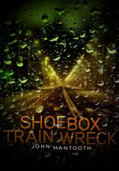 Shoebox Train Wreck: Short Story