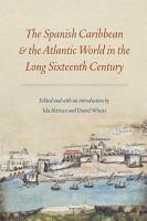 The Spanish Caribbean and the Atlantic World in the Long Sixteenth Century PDF