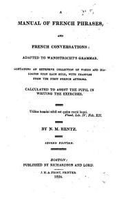 A Manual of French Phrases, and French Conversations: Adapted to Wanostrocht's Grammar ...