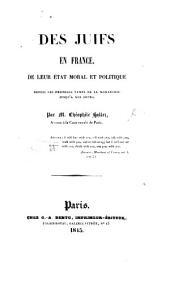 Des Juifs en France. De leur état moral et politique depuis les premiers tems de la Monarchie jusqu'à nos jours