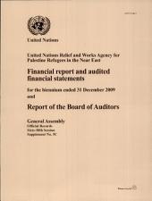 Financial Report and Audited Financial Statements for the Biennium Ended 31 December 2009 and Report of the Board of Auditors for the United Nations Relief and Works Agency for Palestine Refugees in the Near East