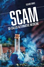SCAM: So-Called Alternative Medicine
