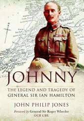 Johnny: The Legend and Tragedy of General Sir Ian Hamilton