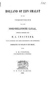 """Holland op zijn smalst en de verbetering van het Noord-Hollandsche Kanaal, onderling vergeleken: naar aanleiding der """"Korte beoordeeling der ontworpene doorgraving van Holland op zijn smalst, door J.H. Cordes"""""""