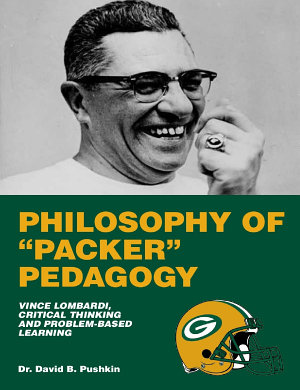 Philosophy of  Packer  Pedagogy  Vince Lombardi  Critical Thinking and Problem Based Learning  2nd Edition