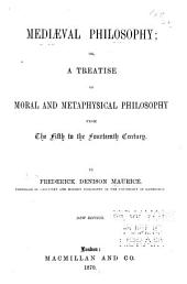 Mediaeval Philosophy, Or, A Treatise of Moral and Metaphysical Philosophy from the Fifth to the Fourteenth Century
