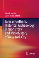 Tales of Gotham  Historical Archaeology  Ethnohistory and Microhistory of New York City PDF
