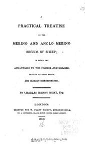 A Practical Treatise on the Merino and Anglo-Merino Breeds of Sheep: In which the Advantages to the Farmer and Grazier, Peculiar to These Breeds , are Clearly Demonstrated