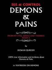 SEE & CONTROL DEMONS & PAINS: FROM MY EYES, SENSES AND THEORIES, Book 2