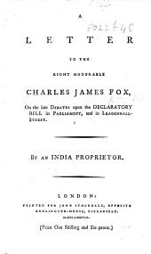 A letter to ... C. J. F. on the late debates upon the Declaratory Bill in Parliament, and in Leadenhall Street [i.e. at the East India House]. By an India Proprietor