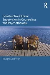 Constructive Clinical Supervision in Counseling and Psychotherapy