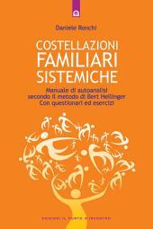 Costellazioni familiari sistemiche: Manuale di autoanalisi secondo il metodo di Bert Hellinger - Con questionari ed esercizi