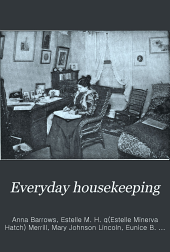 Everyday Housekeeping: A Magazine for Practical Housekeepers and Mothers, Volumes 9-10