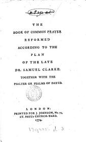 The Book of common prayer reformed according to the plan of ... Samuel Clarke