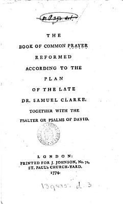 The Book of common prayer reformed according to the plan of     Samuel Clarke