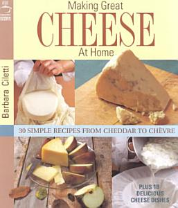Making Great Cheese at Home Book